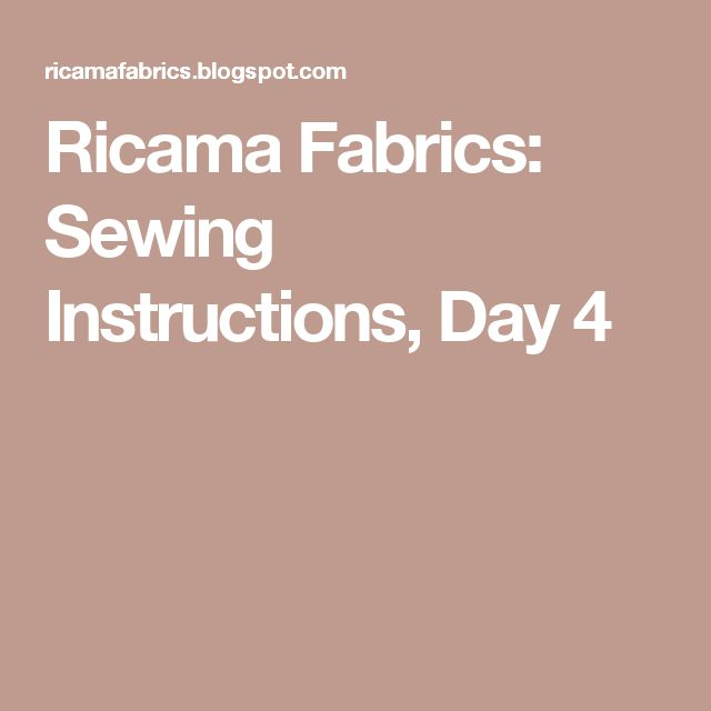 Ricama Fabrics: Sewing Instructions, Day 4
