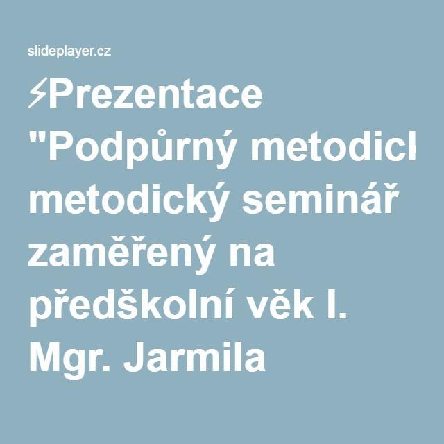 """⚡Prezentace """"Podpůrný metodický seminář zaměřený na předškolní věk I. Mgr. Jarmila Fraiová INKLUZE – nová cesta vzdělávání OP Vzdělávání pro konkurenceschopnost registrační."""""""