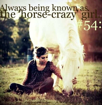@Ellie Scott Equestrian Problem #54  And HOW. No, wait, I'm not the horse crazy girl any more... I'm the horse crazy woman.