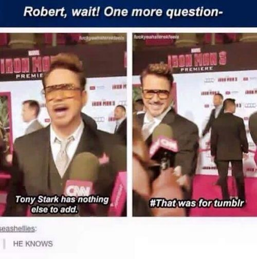 He knows!!! Tony Stark. Iron Man. Marvel. Tumbler.
