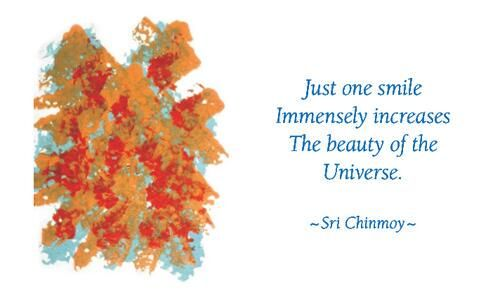 """""""Just one smile immensely increases the beauty of the universe.""""  - Sri Chinmoy"""