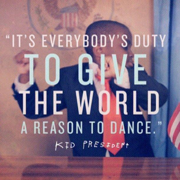 Kid President! For the pick me ups