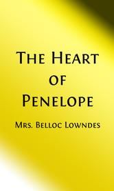 The Heart of Penelope (Illustrated) ebook by Mrs. Belloc Lowndes