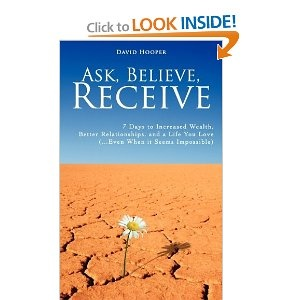Ask, Believe, Receive - 7 Days to Increased Wealth, Better Relationships, and a Life You Love (...Even When it Seems Impossible)