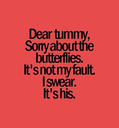 Ah, the wonderful butterflies that tell us we feel something that is extraordinary for someone!