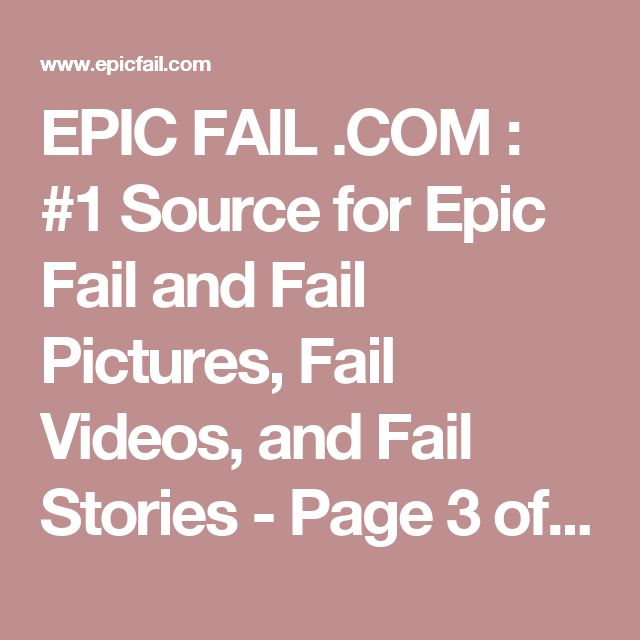 EPIC FAIL .COM : #1 Source for Epic Fail and Fail Pictures, Fail Videos, and Fail Stories - Page 3 of 2959 - Epic Fail and Fail Pictures, Fail Videos, and User Submitted Anonymous Fail Stories