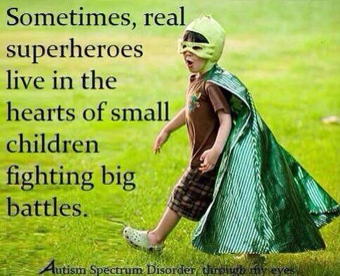 Sometimes, real superheroes live in the hearts of small children fighting big battles. #autism #asd #specialneeds