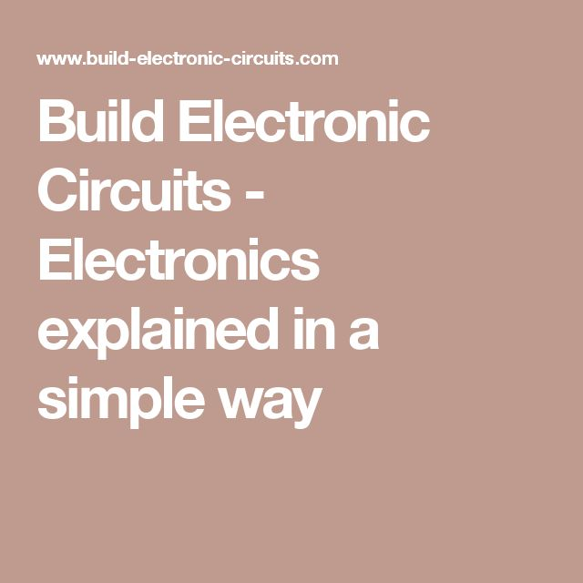 Build Electronic Circuits - Electronics explained in a simple way