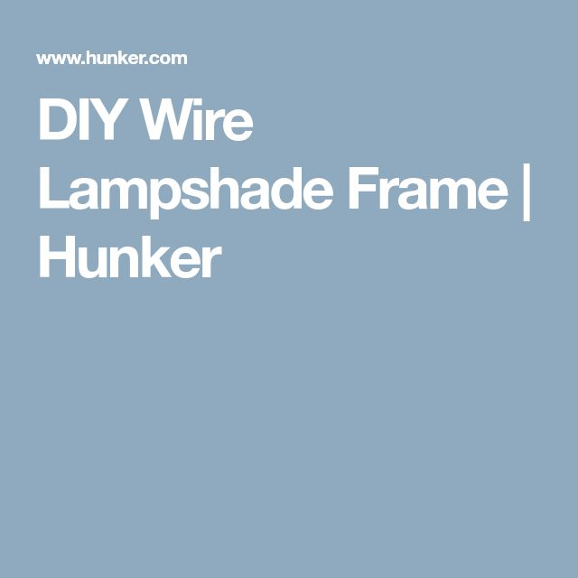 DIY Wire Lampshade Frame | Hunker