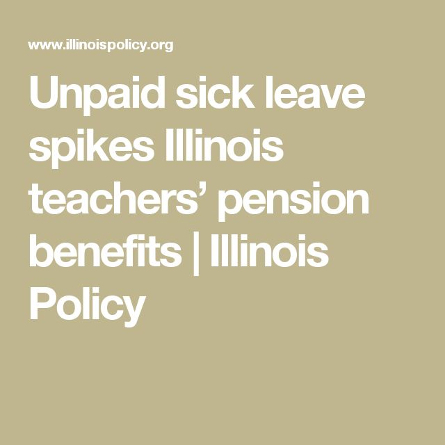 Unpaid sick leave spikes Illinois teachers' pension benefits   Illinois Policy