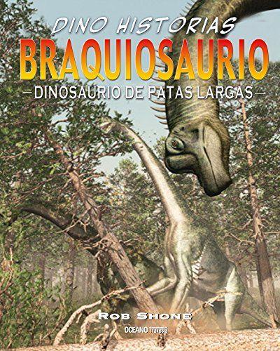 Braquiosaurio. Dinosaurio de patas largas (Spanish Edition)