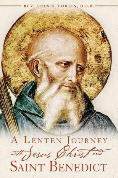 A Lenten Journey With Jesus Christ and Saint Benedict: Daily Gospel Readings With Selections from the Rule of Sai...