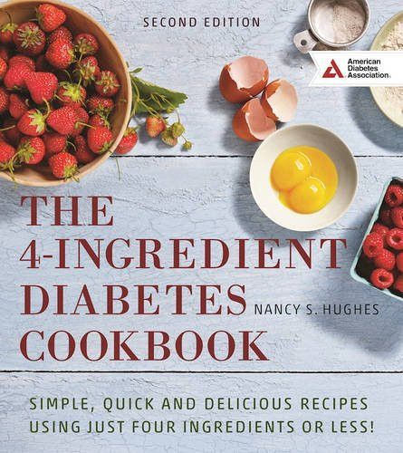 The 4-Ingredient Diabetes Cookbook: Simple, Quick and Delicious Recipes Using Just Four Ingredients