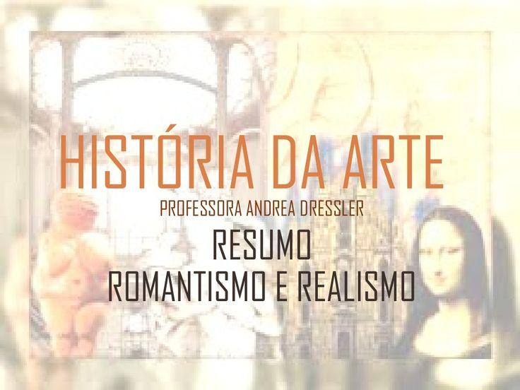 História da arte - Romantismo e Realismo - resumo by Andrea Dressler via slideshare