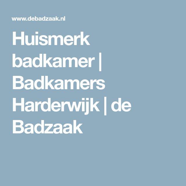 Huismerk badkamer | Badkamers Harderwijk | de Badzaak