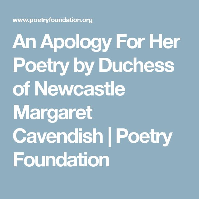 An Apology For Her Poetry by Duchess of Newcastle Margaret Cavendish   Poetry Foundation