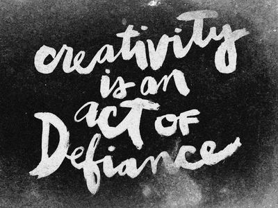 Image result for Creativity is an act of defiance