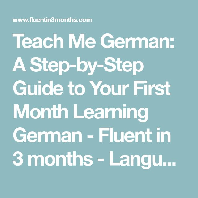 Teach Me German: A Step-by-Step Guide to Your First Month Learning German - Fluent in 3 months - Language Hacking and Travel Tips