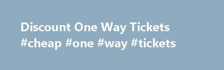 Discount One Way Tickets #cheap #one #way #tickets http://flight.remmont.com/discount-one-way-tickets-cheap-one-way-tickets-2/  #cheap one way tickets # One Way Tickets Discount One Way Tickets for Sale at QueenBeeTickets.com! QueenBeeTickets.com is happy to provide military discounts and student discounts for all events. If... Read more >