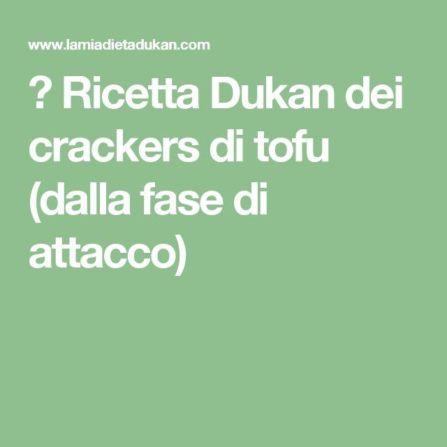 → Ricetta Dukan dei crackers di tofu (dalla fase di attacco)