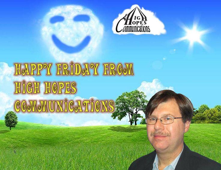 Happy Friday www.highhopescommunications.ca