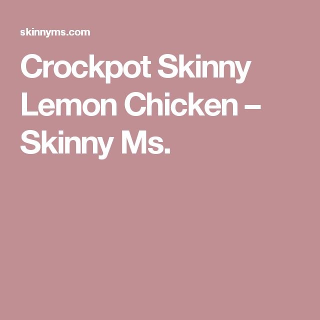 Crockpot Skinny Lemon Chicken – Skinny Ms.