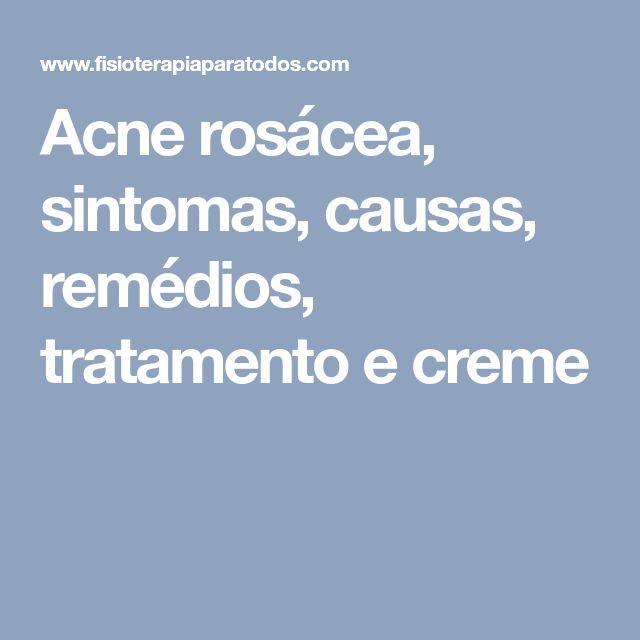 Acne rosácea, sintomas, causas, remédios, tratamento e creme