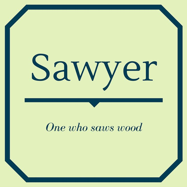 Sawyer - Top 50 Southern Names and Their Meanings