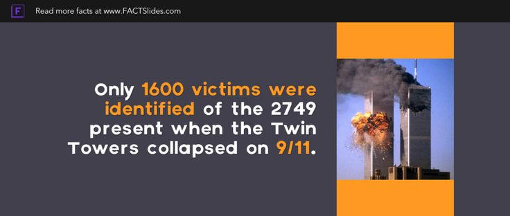 Only 1600 victims� were identified of the 2749 present when the� Twin Towers� collapsed on 9/11.
