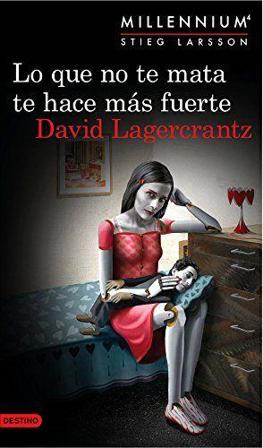 Lo que no te mata te hace más fuerte. Serie Millennium 4 (Edición mexicana) eBook: David Lagercrantz: Amazon.com.mx: Tienda Kindle