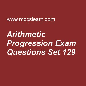 Practice test on arithmetic progression, college math quiz 129 online. Free math exam's questions and answers to learn arithmetic progression test with answers. Practice online quiz to test knowledge on arithmetic progression, introduction permutations, combinations and probability, linear functions, trigonometric ratios of allied angles, operation on sets worksheets. Free arithmetic progression test has multiple choice questions set as nth term of a.p is, answer key with choices as a +d/n..