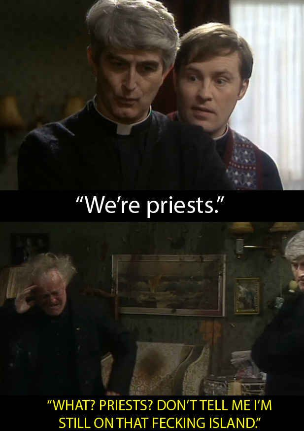 When Father Jack sobers up for lent and doesn't recognise Father Ted or Dougal. More