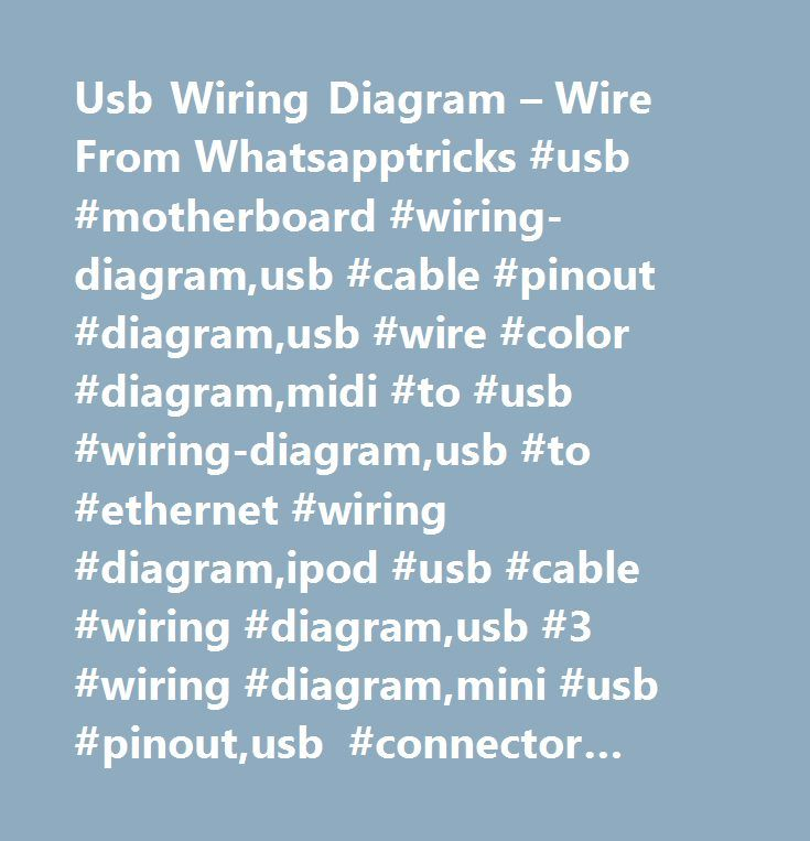 Usb Wiring Diagram – Wire From Whatsapptricks #usb #motherboard #wiring-diagram,usb #cable #pinout #diagram,usb #wire #color #diagram,midi #to #usb #wiring-diagram,usb #to #ethernet #wiring #diagram,ipod #usb #cable #wiring #diagram,usb #3 #wiring #diagram,mini #usb #pinout,usb #connector #pinout,usb #plug #diagram,mini #usb #wiring-diagram,usb #wiring-diagram #wires,usb #cable #schematic #diagram,usb #webcam #wiring-diagram,mini #usb #pinout #diagram,usb #wiring #diagram #for #a #mouse,usb…