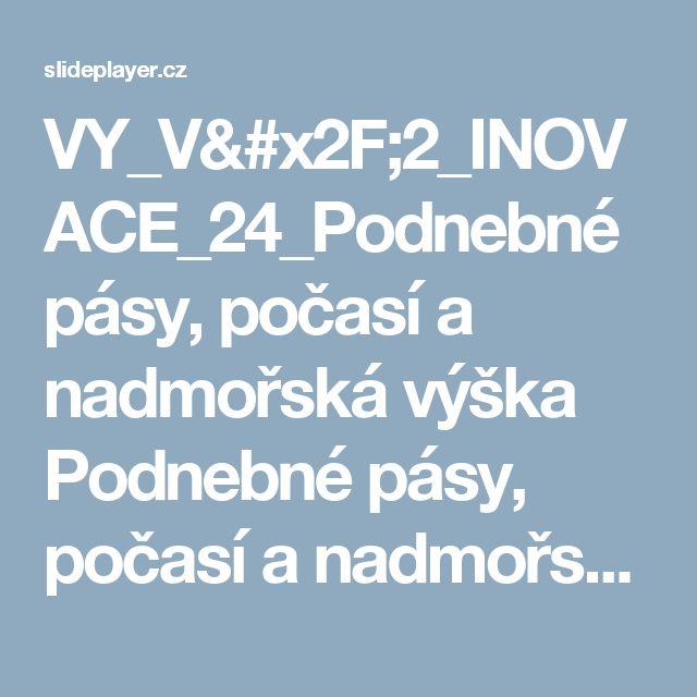 VY_V/2_INOVACE_24_Podnebné pásy, počasí a nadmořská výška Podnebné pásy, počasí a nadmořská výška Miroslav Kaňok. -  ppt stáhnout
