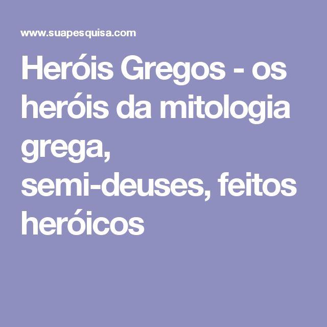 Heróis Gregos - os heróis da mitologia grega, semi-deuses, feitos heróicos
