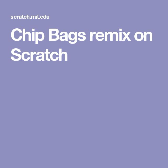 Chip Bags remix on Scratch