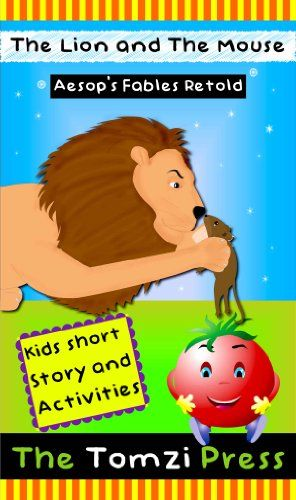 The Lion and The Mouse – Aesop's Fables Retold. This is a picture story book with a fully illustrated short story for kids. This picture story is told in simple words and is basically a retelling of a popular fable from Aesop - 'The lion and the mouse'. This moral story for kids will appeal to preschool, kindergarten and slightly older kids.