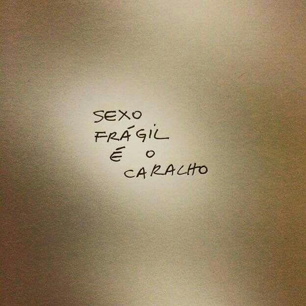 Seu sexo que é frágil