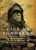 Give Me Tomorrow by Patrick K. O'Donnell. Review at: http://cdnbookworm.blogspot.ca/2014/12/give-me-tomorrow.html