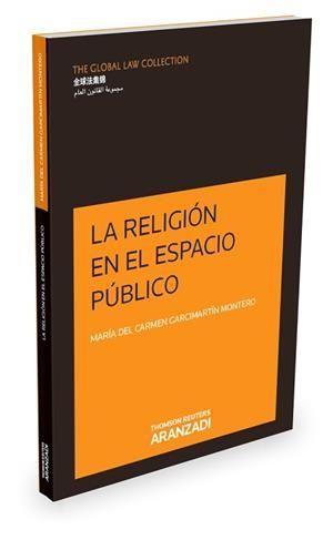 La religión en el espacio público / María del Carmen Garcimartín Montero. Thomson Reuters Aranzadi, 2016
