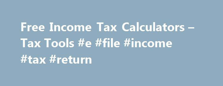 Free Income Tax Calculators – Tax Tools #e #file #income #tax #return http://incom.nef2.com/2017/04/27/free-income-tax-calculators-tax-tools-e-file-income-tax-return/  #income estimator # Free tax calculators and tools * Important Offer Details and Disclosures Filing Deadline: IRS filing deadline for tax year 2015 is April 18, 2016 (except for residents of Massachusetts or Maine, where the IRS filing deadline for tax year 2015 is April 19, 2016). Try for Free/Pay When You File: TurboTax…