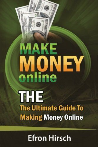 Make Money Online: The Ultimate Guide To Making Money Online (How To Make Money Online, Make Money Online Fast, Make Money Online 2016, Make Money Online Free) (Volume 1). #1535424575, #BusinessEconomics, #BUSINESSECONOMICSEntrepreneurship, #BusinessEconomics, #CreateSpaceIndependentPublishingPlatform, #EfronHirsch, #Entrepreneurship, #MakeMoneyOnline2016, #MakeMoneyOnlineFast, #MakeMoneyOnlineFreeVolume1 #makemoney Discover The Ultimate Methods For Making Money Online That T