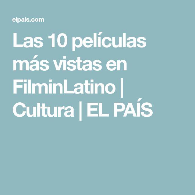 Las 10 películas más vistas en FilminLatino | Cultura | EL PAÍS