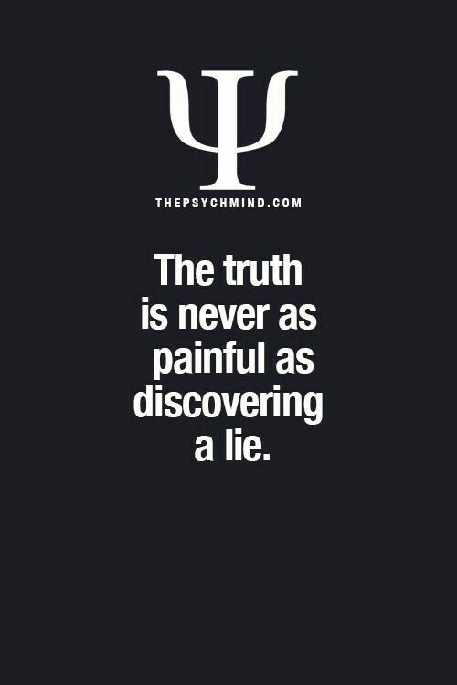 the truth is never as painful as discovering a lie.