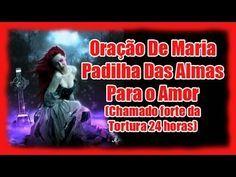 Oração De Maria Padilha Das Almas Para o Amor (Chamado forte da Tortura 24 horas) - YouTube