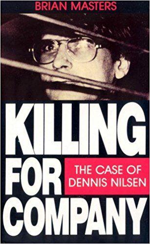 Killing For Company: Case of Dennis Nilsen: Amazon.co.uk: Brian Masters: 8601404701269: Books