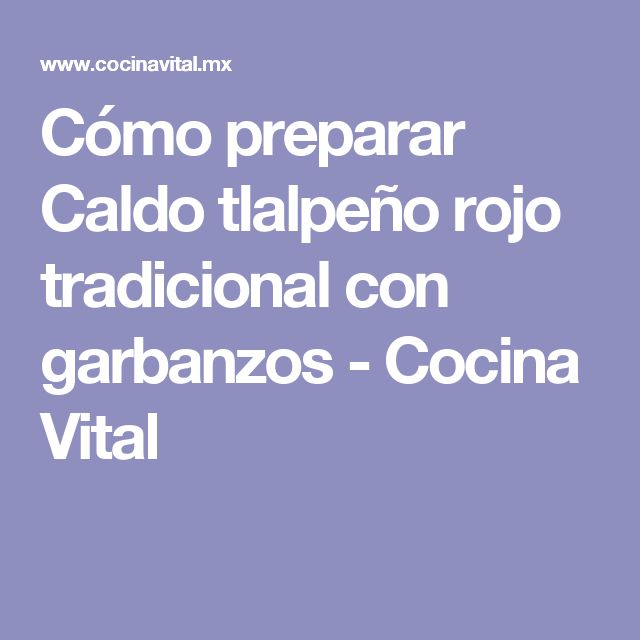 Cómo preparar Caldo tlalpeño rojo tradicional con garbanzos - Cocina Vital