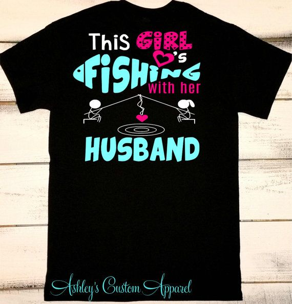 Fishing Shirt, I Love My Husband, Husband Gift for Wife, I Love Fishing, Girls Who Fish, Going Fishing Shirt, Fishing Gifts, Camping Shirt  by AshleysCustomApparel