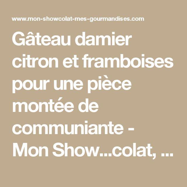 Gâteau damier citron et framboises pour une pièce montée de communiante - Mon Show...colat, mes gourmandises