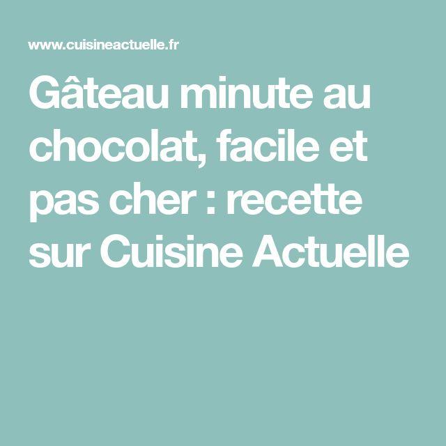 Gâteau minute au chocolat, facile et pas cher : recette sur Cuisine Actuelle